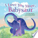 I Love You More, Babysaur