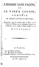 L'Homme sans Façon, ou le Vieux Cousin, comédie en trois actes et en vers, etc