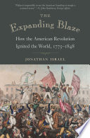 """""""The Expanding Blaze: How the American Revolution Ignited the World, 1775-1848"""" by Jonathan Israel"""