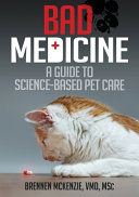 Bad Medicine: A Guide to Science-Based Pet Care
