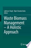 Waste Biomass Management     A Holistic Approach