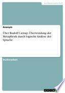 Über Rudolf Carnap. Überwindung der Metaphysik durch logische Analyse der Sprache