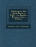 Catalogue of the Royal Picture Gallery in Dresden   Primary Source Edition