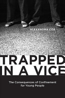 link to Trapped in a vice : the consequences of confinement for young people / Alexandra L. Cox in the TCC library catalog