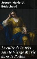 Pdf Le culte de la très sainte Vierge Marie dans le Poitou Telecharger