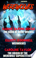 Werewolves: The Book of Were-Wolves by Sabine Baring-Gould, Werwolves by Elliott O'Donnell, The Origin of the Werewolf Superstition by Caroline Taylor. Illustrated