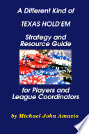 A Different Kind Of Texas Hold Em Strategy And Resource Guide For Players And League Coordinators