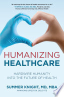 Humanizing Healthcare  Hardwire Humanity into the Future of Health