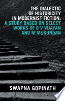 The Dialectic Of Historicity In Modernist Fiction A Study Based On Select Works Of O V Vijayan And M Mukundan