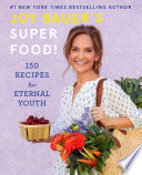 """Joy Bauer's Superfood!: 150 Recipes for Eternal Youth"" by Joy Bauer"