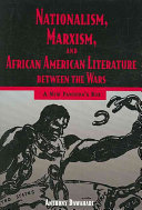 Nationalism  Marxism  and African American Literature Between the Wars