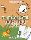 The Most Incredible Dot 2 Dot for Kids Activity Book