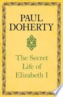 The Secret Life of Elizabeth I Pdf/ePub eBook
