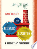 The Relentless Revolution  A History of Capitalism