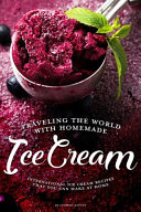 Traveling the World with Homemade Ice Cream