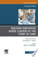 Building Innovative Nurse Leaders at the Point of Care An Issue of Nursing Clinics E Book Book