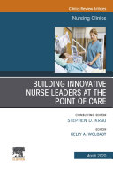 Building Innovative Nurse Leaders at the Point of Care An Issue of Nursing Clinics E Book