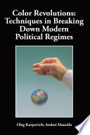 Color Revolutions  Techniques in Breaking Down Modern Political Regimes