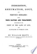Indigestion, Rheumatism, Gout, and Nervous Diseases: their true nature and treatment, etc