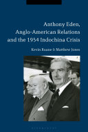 Anthony Eden  Anglo American Relations and the 1954 Indochina Crisis