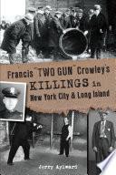 Francis  Two Gun  Crowley   s Killings in New York City   Long Island