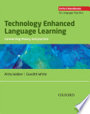 Technology Enhanced Language Learning: connecting theory and practice - Oxford Handbooks for Language Teachers