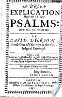 A Brief Explication Upon the Last Fifty Psalms: from Psal. 100. to the End. By David Dickson ... The Second Edition Corrected. [With the Text.]