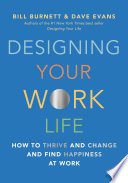 """Designing Your Work Life: How to Thrive and Change and Find Happiness at Work"" by Bill Burnett, Dave Evans"