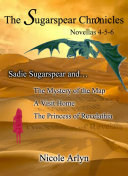 Sadie Sugarspear and The Mystery of the Map  A Visit Home  and The Princess of Revelathia