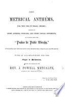 Fifty Metrical Anthems For The Use Of Small Choirs Consisting Of Anthems And Other Choral Movements Set To Words Taken From Psalms For Public Worship Etc