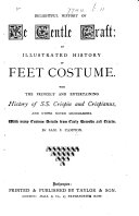 Delightful History of Ye Gentle Craft: an illustrated history of feet costume. With the princely and entertaining history of SS. Crispin and Crispianus, and other noted shoemakers, etc