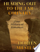 Heading Out to the Far Country  Four Historical Romances