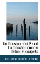 Un Monsteur Qui Prend La Mouche Comedie Melee De Couplets