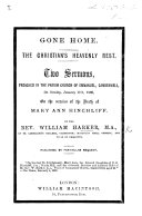 Gone Home. The Christian's heavenly rest. Two sermons [on Rev. xiv. 13] preached January 17th, 1869, on the occasion of the death of Mary Ann Hinchliff