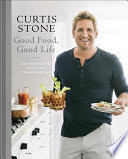 """Good Food, Good Life: 130 Simple Recipes You'll Love to Make and Eat: A Cookbook"" by Curtis Stone"