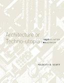 Architecture or techno-utopia : politics after modernism