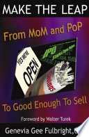 Make the Leap  : From Mom & Pop to Good Enough to Sell