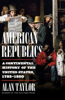 link to American republics : a continental history of the United States, 1783-1850 in the TCC library catalog