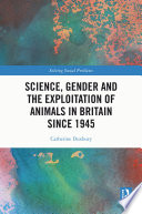 Science  Gender and the Exploitation of Animals in Britain Since 1945