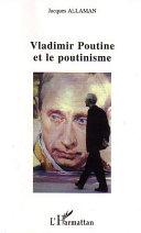Vladimir Poutine et le poutinisme