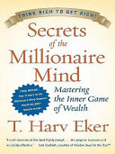 Secret of the Millionaire Mind-Mastering the Inner Game of Wealth, Harper Collins, 2005