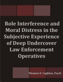 Role Interference and Moral Distress in the Subjective Experience of Deep Undercover Law Enforcement Operatives