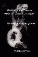 Ghost Stories of an Antiquary with More Ghost Stories of an Antiquary  Two Volumes in One