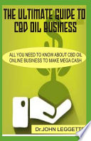 The Ultimate Guide to CBD Oil Business