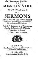 Le Missionaire Apostolique Ou Sermons Utiles A Ceux Qui S'Employent aux Missions, pour retirer les hommes du peché, & les porter à la Penitence
