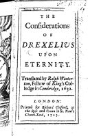 The Considerations of Drexelius upon Eternity. Translated by Ralph Winterton ... 1632