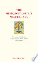 The Mind Body Spirit Miscellany - The Ultimate Collection of Facts, Fascinations, Truths and Insights