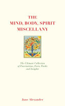 The Mind Body Spirit Miscellany   The Ultimate Collection of Facts  Fascinations  Truths and Insights