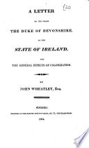 A Letter to His Grace the Duke of Devonshire, on the State of Ireland, and the General Effects of Colonization
