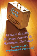 French Ghosts, Russian Nights, and American Outlaws: Souvenirs of a Professional Vagabond